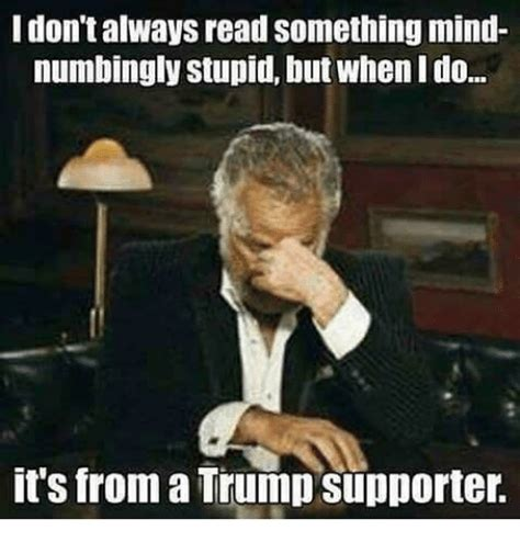 Memes About Stupid People - 25 best memes about trumping trumping memes
