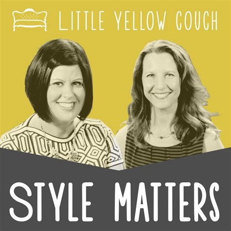 little yellow couch style matters little yellow couch listen via stitcher