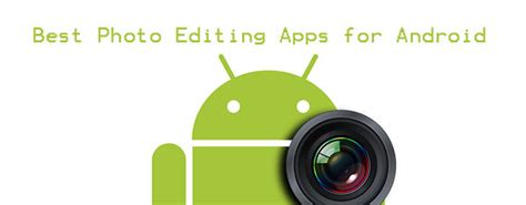 best editing apps for android 10 best photo editing apps for android to slice and dice