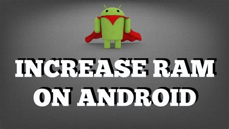 how to increase yourputer ram how to increase ram on your android phone upto 4gb