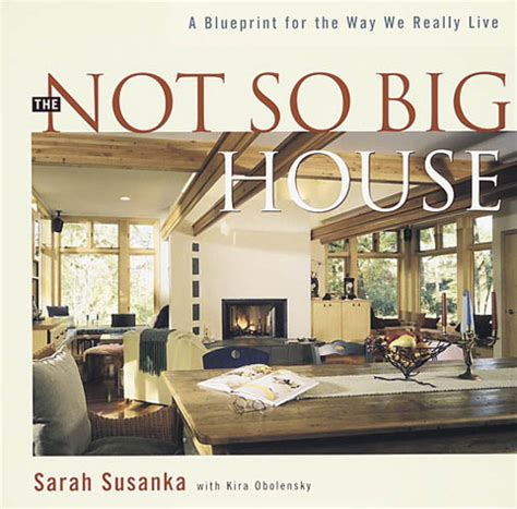 not so big house a not so big house feels more spacious than many o by sarah susanka like success