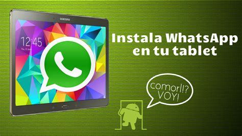 tutorial instalar whatsapp tablet c 243 mo instalar whatsapp en cualquier tablet android