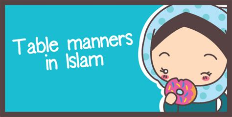 Important Aspects About Table Manners by Mannerism In Islam Quran O Sunnat