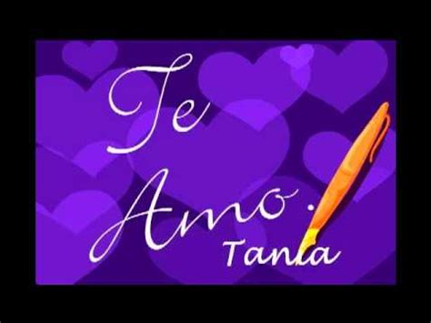 imagenes que digan te amo tania te amo mi tania xozzue youtube