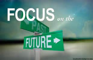 Focus On The Future Not The Past Essay focus on the future quotes like success