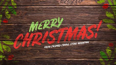merry christmas calvary chapel stone mountain
