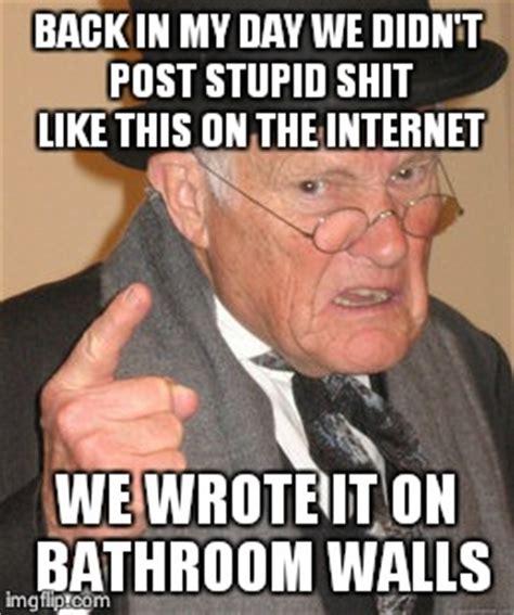 Stupid Internet Memes - back in my day meme imgflip