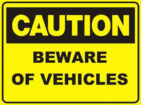 beware of signs ca59 signs of safety caution beware of vehicles sign caution signs