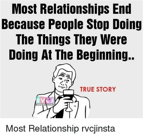 End Of Relationship Meme - most relationships end because people stop doing the