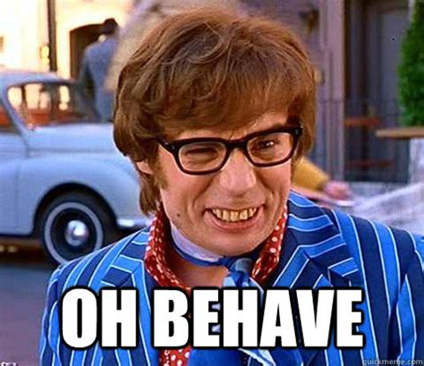 Austin Powers Memes - oh behave groovy austin powers quickmeme