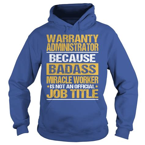 Warranty Administrator by Warranty Administrator Because Badass Miracle Worker Is Not An Official Title T Shirt Hoodie