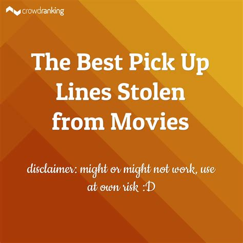 film pick up lines the best pick up lines stolen from movies crowdranking