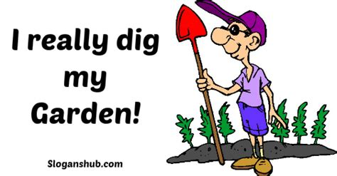 i dig my 33 creative grow a garden slogans