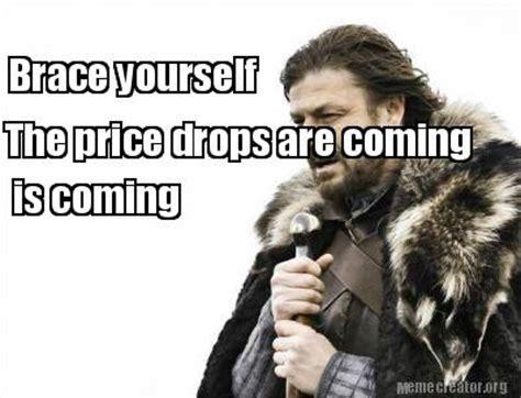 Meme Creator Brace Yourself - meme creator brace yourself the price drops are coming