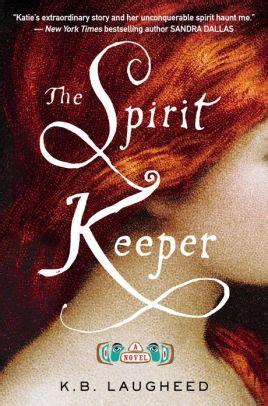The Keeper A Novel the spirit keeper a novel by k b laugheed paperback