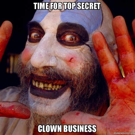 Clow Top time for top secret clown business make a meme