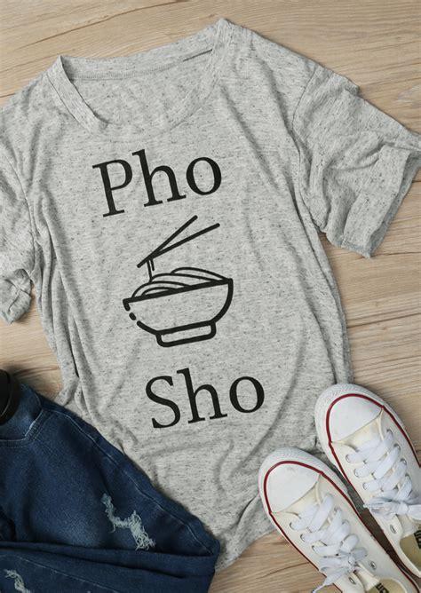showtime food pho sho food t shirt bellelily