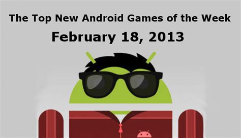 android february 2013 the top new android of the week february 18 2013 android news android apps