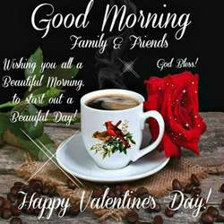 morning family and friends happy valentines day