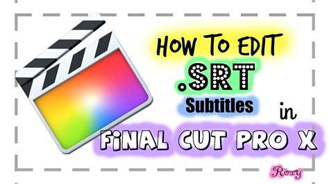 final cut pro subtitles how to edit srt subtitles in final cut pro x youtube