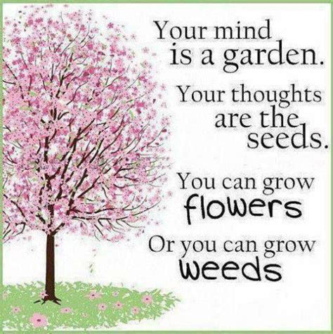 Garden Of Quotes Your Mind Is A Garden Inspirational Quotes