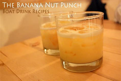 banana boat drink boat drink recipes the banana nut punch