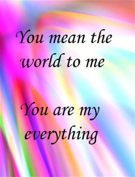 will u be my meaning you the world to me quotes quotesgram