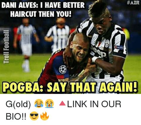 Dani Alves Meme - 25 best memes about say that again say that again memes