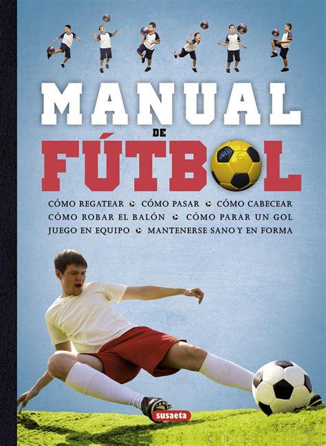libro como leer el futbol manual de f 218 tbol c 211 mo regatear c 211 mo pasar c 211 mo cabecear c 211 mo robar el bal 211 n alto