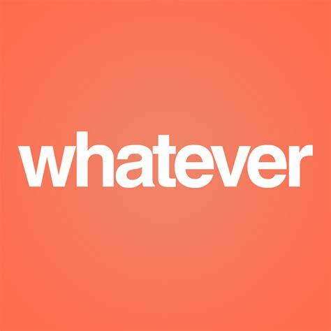 whatever whatever whatever whatever