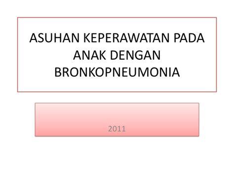 Asuhan Keperawatan Klien Anak Ori asuhan keperawatan pada anak dengan bronkopneumonia