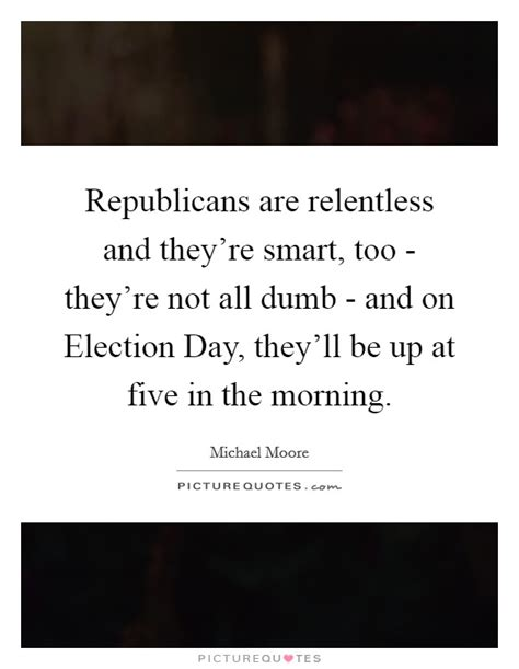 Morning Quotes Smart by Republicans Are Relentless And They Re Smart They