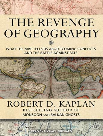 the revenge of geography listen to revenge of geography what the map tells us about coming conflicts and the battle