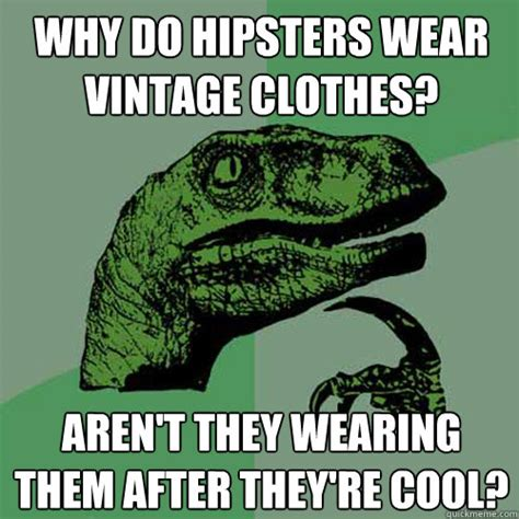 Are Hipsters Killing Cool by Why Do Hipsters Wear Vintage Clothes Aren T They Wearing