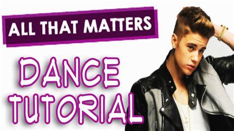 tutorial dance justin bieber justin bieber all that matters dance tutorial