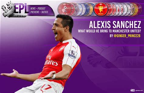 alexis sanchez opta sanchez to manchester united what would he bring epl
