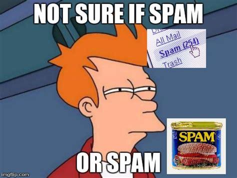 Spam Meme - futurama fry meme imgflip