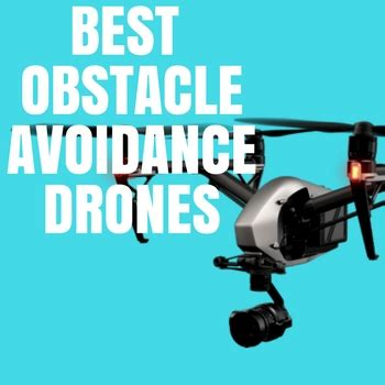 5 best obstacle avoidance drones [holidays 2017]