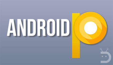 Android P by Has Reportedly Started Working On Android P 9 0