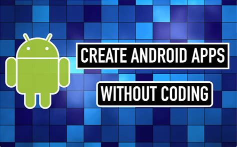 how to develop an android app how to create android app without any coding knowledge