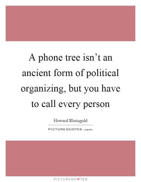 political organizing a phone tree isn t an ancient form of political picture quotes