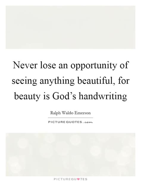 never lose an opportunity of seeing anything beautiful handwriting quotes sayings handwriting picture quotes