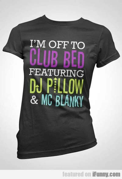 club bed i m off to club bed featuring dj pillow ifunny com
