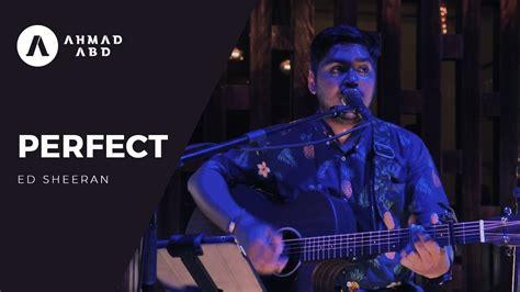 ed sheeran perfect unplugged perfect ed sheeran ahmad abdul acoustic live cover