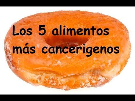 alimentos cancerigenos los 5 alimentos m 225 s cancerigenos youtube