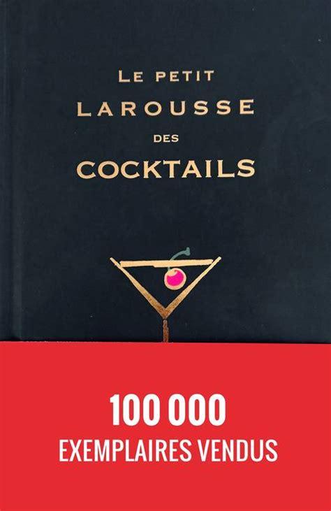 petit larousse cuisine des d饕utants livre le petit larousse des cocktails fernando castellon