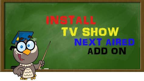 kodi display new episodes kodi lessons install tv show next aired addon on kodi