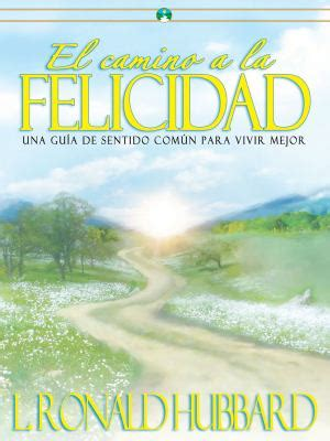 camino a la felicidad el camino a la felicidad by l ron hubbard reviews description more isbn 9781599700670