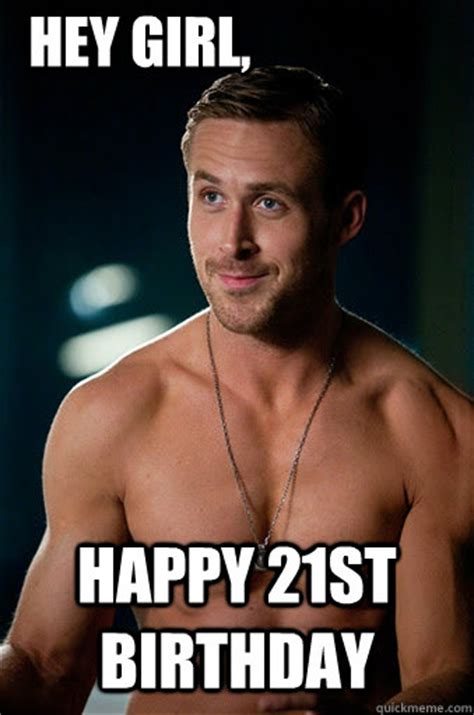 Happy Birthday Ryan Gosling Meme - happy 21st birthday meme memes