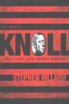 Getting To Stephen Knoll by Knoll The Last Jfk Conspiracist By Stephen Hillard